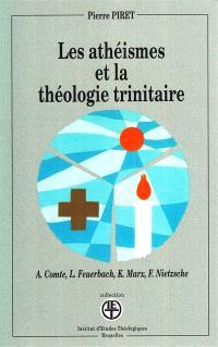 Les athéismes et la théologie trinitaire : A. Comte, L. Feuerbach, K. Marx, F. Nietzsche