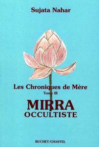 Les chroniques de Mère. Volume 3, Mirra occultiste
