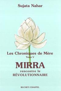 Les chroniques de Mère. Volume 5, Mirra rencontre le révolutionnaire