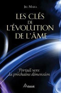 Les clés de l'évolution de l'âme  : portail vers la prochaine dimension