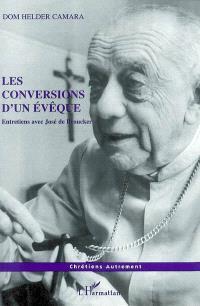 Les conversions d'un évêque : entretiens avec José de Broucker