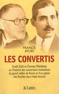 Les convertis : Israël Zolli et Donato Manduzio ou L'histoire des conversions inattendues du grand rabbin de Rome et d'un paysan des Pouilles dans l'Italie fasciste