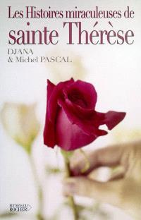 Les histoires miraculeuses de sainte Thérèse : des histoires vraies basées sur des certificats médicaux et des dépositions officielles