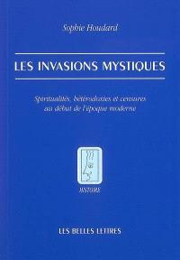 Les invasions mystiques : spiritualités, hétérodoxies et censures au début de l'époque moderne