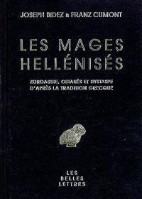 Les mages hellénisés : Zoroastre, Ostanès et Hystaspe d'après la tradition grecque