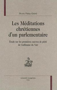 Les méditations chrétiennes d'un parlementaire : étude sur les premières oeuvres de piété de Guillaume du Vair
