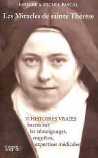 Les miracles de sainte Thérèse : dix histoires vraies fondées sur des témoignages, enquêtes et expertises médicales