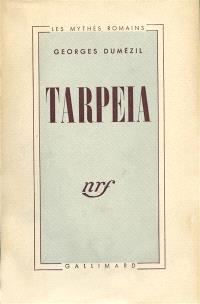 Les mythes romains, Tarpeia : essai de philologie comparative indo-européenne