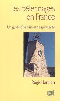 Les pèlerinages en France : un guide d'histoire et de spiritualité