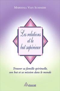 Les relations et le but supérieur  : trouver sa famille spirituelle, son but et sa mission dans le monde