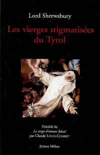 Les vierges stigmatisées du Tyrol ou Particularités intéressantes sur l'extatique de Caldaro et l'Addolorata de Capriana : 1845. Précédé de Le corps d'amour blessé