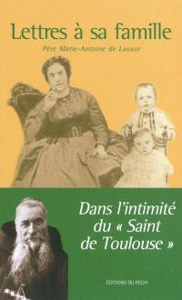 Lettres à sa famille : dans l'intimité du saint de Toulouse