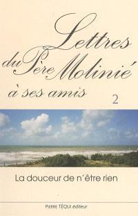 Lettres du père Molinié : la douceur de n'être rien. Volume 2