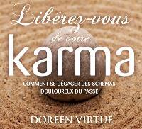 Libérez-vous de votre karma  : comment se dégager des schémas douloureux de votre passé