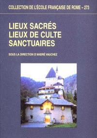 Lieux sacrés, lieux de culte, sanctuaires : approches terminologiques, méthodologiques, historiques et monographiques