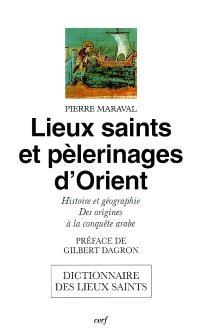 Lieux saints et pèlerinages d'Orient : histoire et géographie, des origines à la conquête arabe