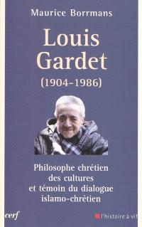 Louis Gardet (1904-1986) : philosophe chrétien des cultures et témoin du dialogue islamo-chrétien
