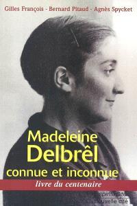 Madeleine Delbrêl connue et inconnue : livre du centenaire