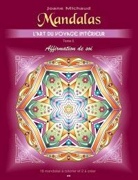 Mandalas  : l'art du voyage intérieur. Volume 5, Affirmation de soi