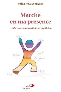 Marche en ma présence  : le discernement spirituel au quotidien