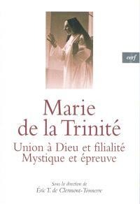 Marie de la Trinité : union à Dieu et filialité, mystique et épreuve