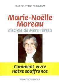 Marie-Noëlle Moreau, disciple de mère Teresa : comment vivre notre souffrance