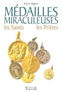 Médailles miraculeuses : les saints, les prières : 61 médailles de protection expliquées avec leur histoire et leurs pouvoirs