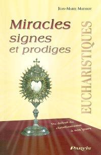 Miracles, signes et prodiges eucharistiques : du début du christianisme à nos jours