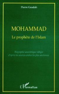 Mohammad, le prophète de l'islam : biographie anecdotique rédigée d'après les sources arabes les plus anciennes