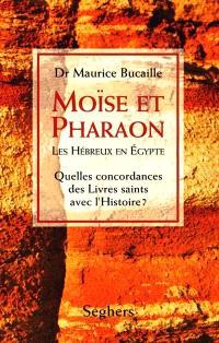 Moïse et pharaon : les Hébreux en Egypte, quelles concordances des livres saints avec l'histoire ?