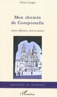 Mon chemin de Compostelle : entre réflexion, don et action : récit