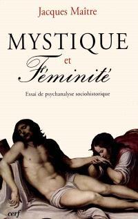 Mystique et féminité : essai de psychanalyse sociohistorique