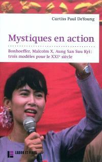 Mystiques en action : Dietrich Bonhoeffer, Malcolm X, Aung San Suu Kyi : trois modèles pour le XXIe siècle