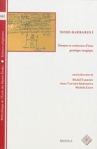 Noms barbares. Volume 1, Formes et contextes d'une pratique magique