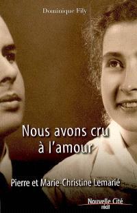 Nous avons cru à l'amour : Pierre et Marie-Christine Lemarié