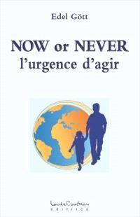 Now or never  : l' urgence d'agir