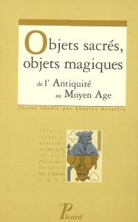 Objets sacrés, objets magiques : de l'Antiquité au Moyen Age