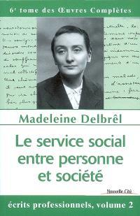 Oeuvres complètes. Volume 6, Le service social, entre personne et société : écrits professionnels 2, textes inédits