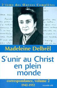 Oeuvres complètes. Volume 2, S'unir au Christ en plein monde : correspondance 2 : 1942-1952