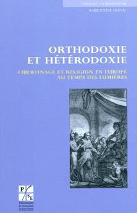 Orthodoxie et hétérodoxie : libertinage et religion en Europe au temps des Lumières