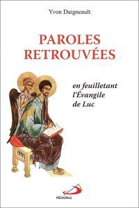 Paroles retrouvées  : en feuilletant l'évangile de Luc