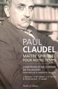 Paul Claudel, maître spirituel pour notre temps : conférences de Notre-Dame de Fourvières