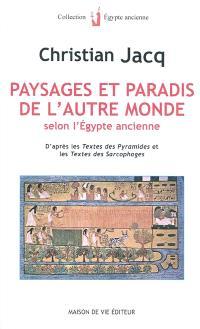 Paysages et paradis de l'autre monde selon l'Égypte ancienne : d'après les Textes des pyramides et les Textes des sarcophages