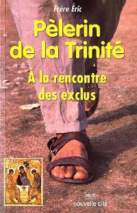 Pèlerin de la Trinité : à la rencontre des exclus