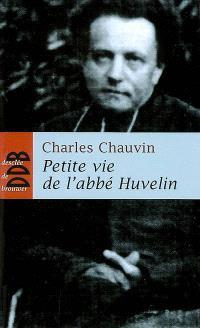 Petite vie de l'abbé Henri Huvelin (1838-1910) : un moine dans la cité