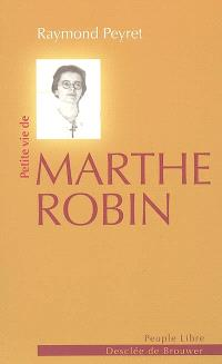 Petite vie de Marthe Robin : le secret de Marthe