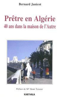 Prêtre en Algérie : 40 ans dans la maison de l'Autre