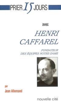 Prier 15 jours avec Henri Caffarel : fondateur des Equipes Notre-Dame