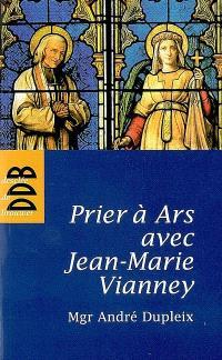 Prier à Ars avec Jean-Marie Vianney
