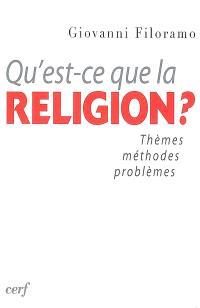 Qu'est-ce que la religion ? : thèmes, méthodes, problèmes